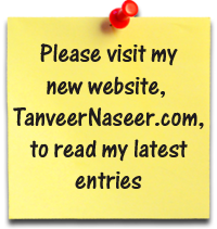 Please visit my new website, TanveerNaseer.com, to read my latest entries